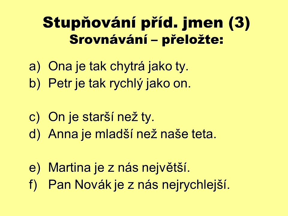 Stupňování příd. jmen (3) Srovnávání – přeložte: