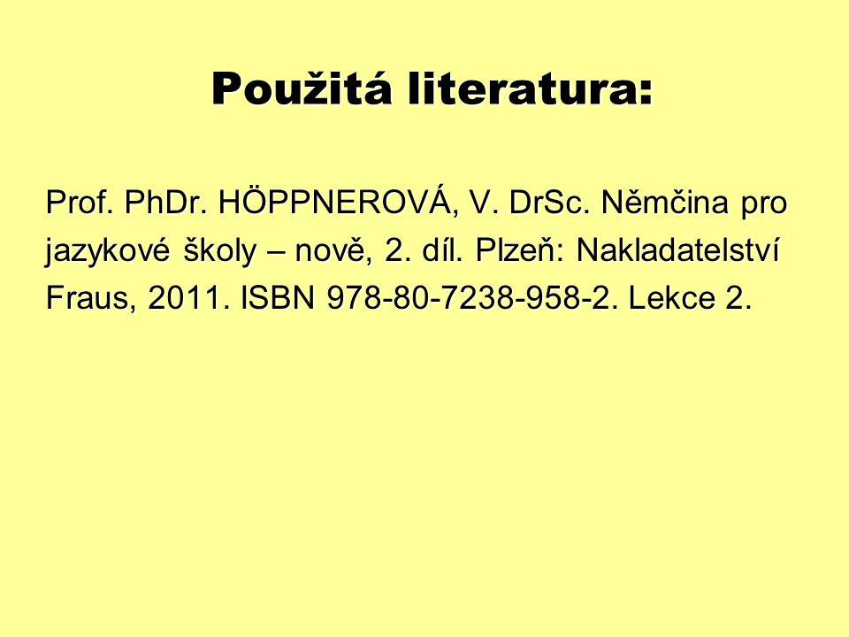 Použitá literatura: Prof. PhDr. HÖPPNEROVÁ, V. DrSc. Němčina pro