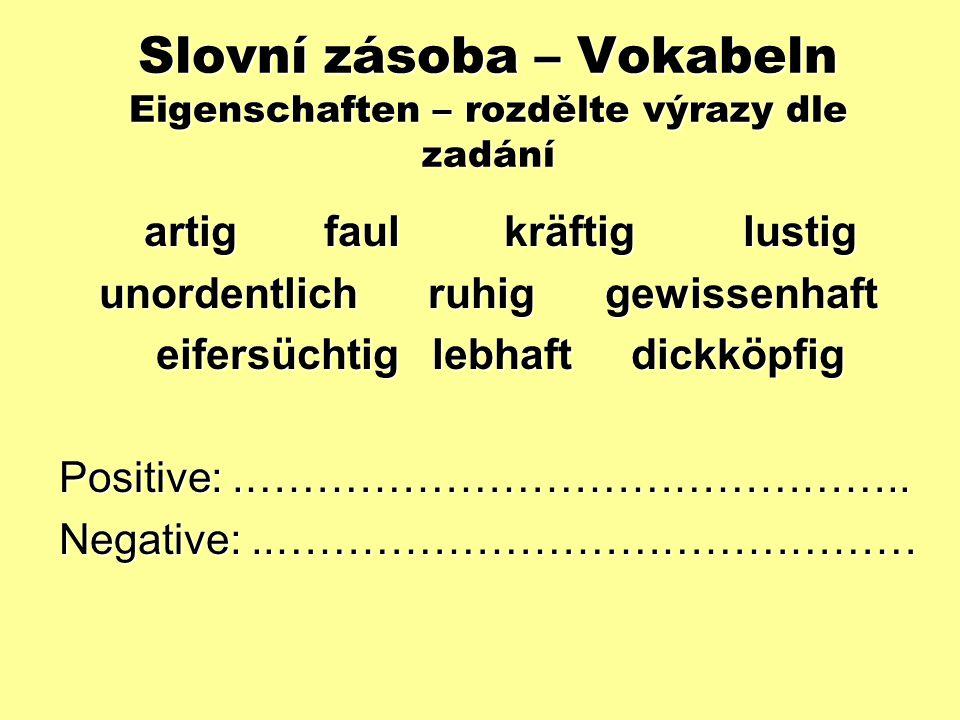 Slovní zásoba – Vokabeln Eigenschaften – rozdělte výrazy dle zadání