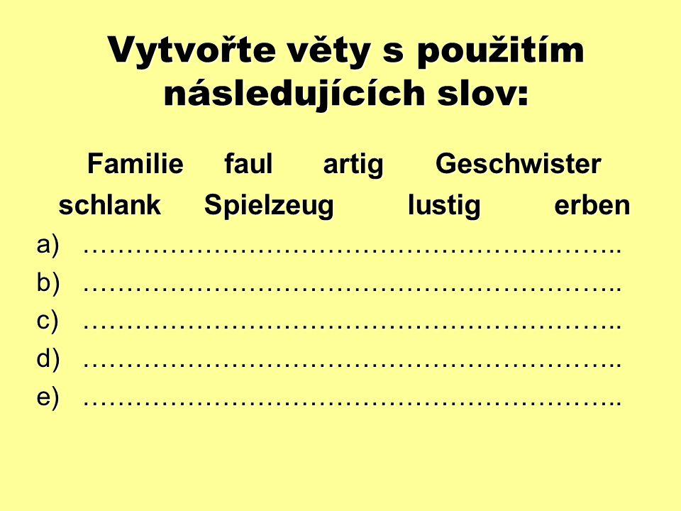 Vytvořte věty s použitím následujících slov: