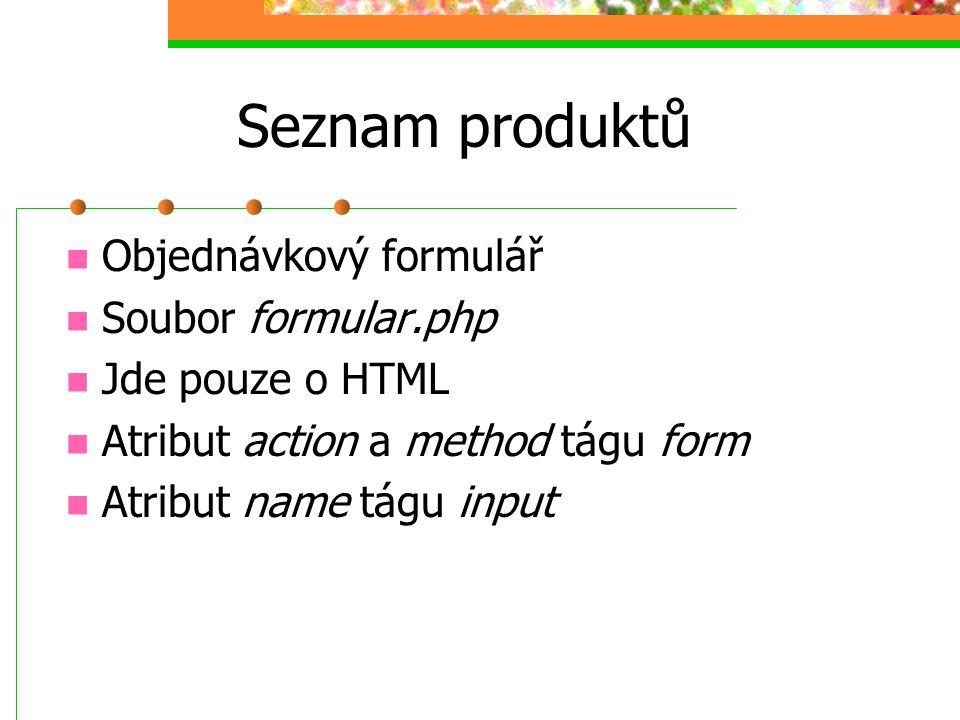 Seznam produktů Objednávkový formulář Soubor formular.php