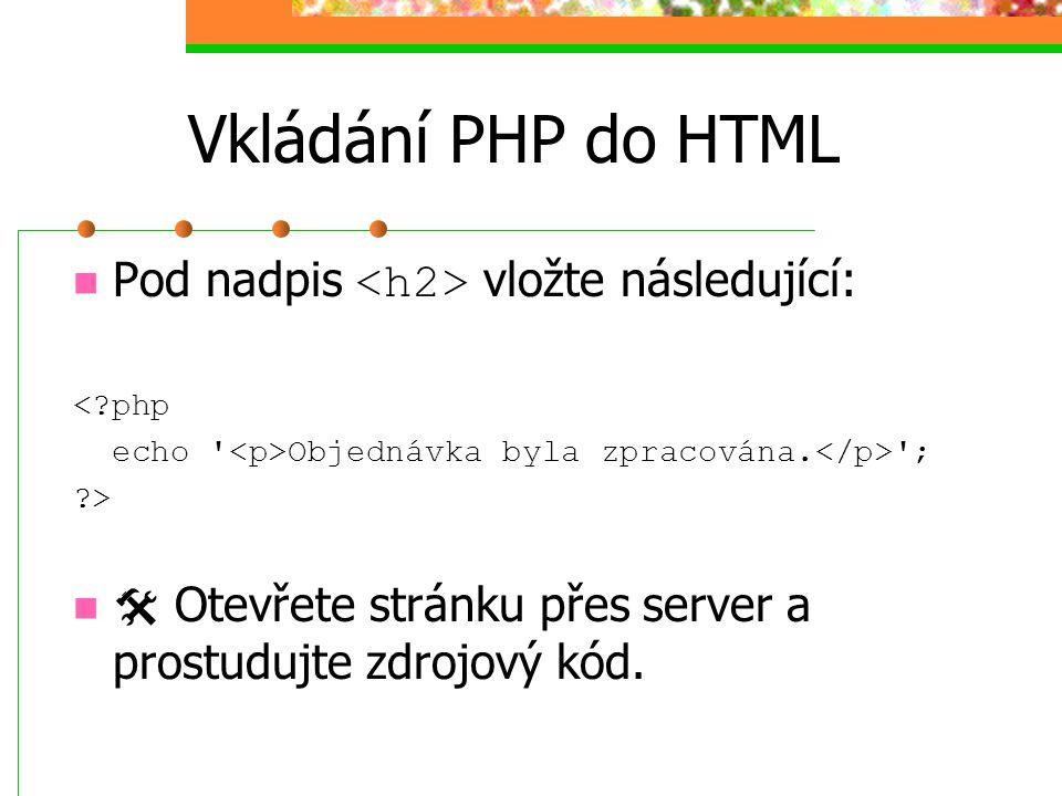 Vkládání PHP do HTML Pod nadpis <h2> vložte následující: