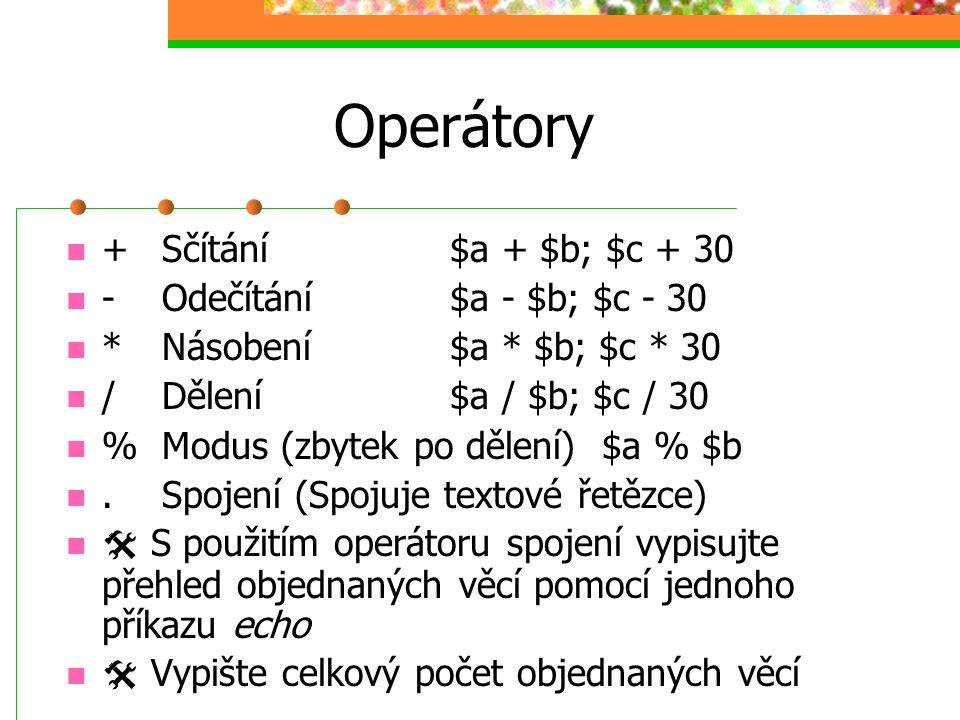 Operátory + Sčítání $a + $b; $c + 30 - Odečítání $a - $b; $c - 30