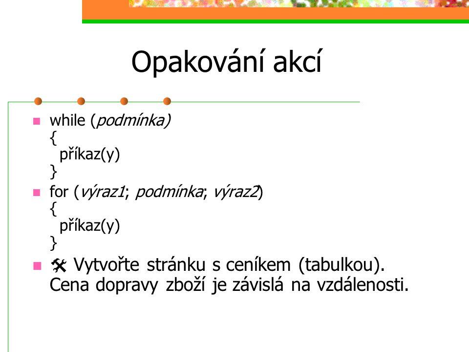 Opakování akcí while (podmínka) { příkaz(y) } for (výraz1; podmínka; výraz2) { příkaz(y) }