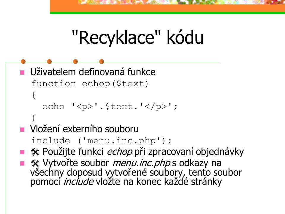 Recyklace kódu Uživatelem definovaná funkce function echop($text) {