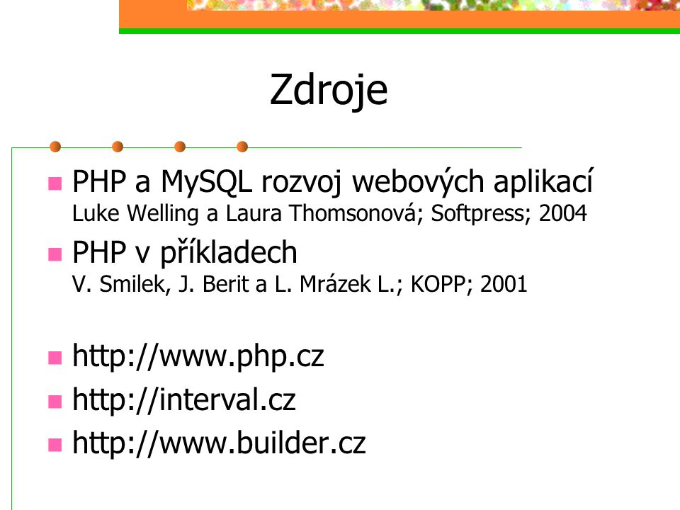 Zdroje PHP a MySQL rozvoj webových aplikací Luke Welling a Laura Thomsonová; Softpress; 2004.