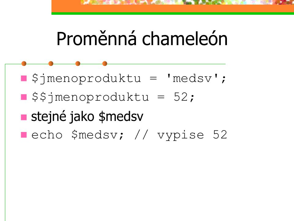 Proměnná chameleón $jmenoproduktu = medsv ; $$jmenoproduktu = 52;