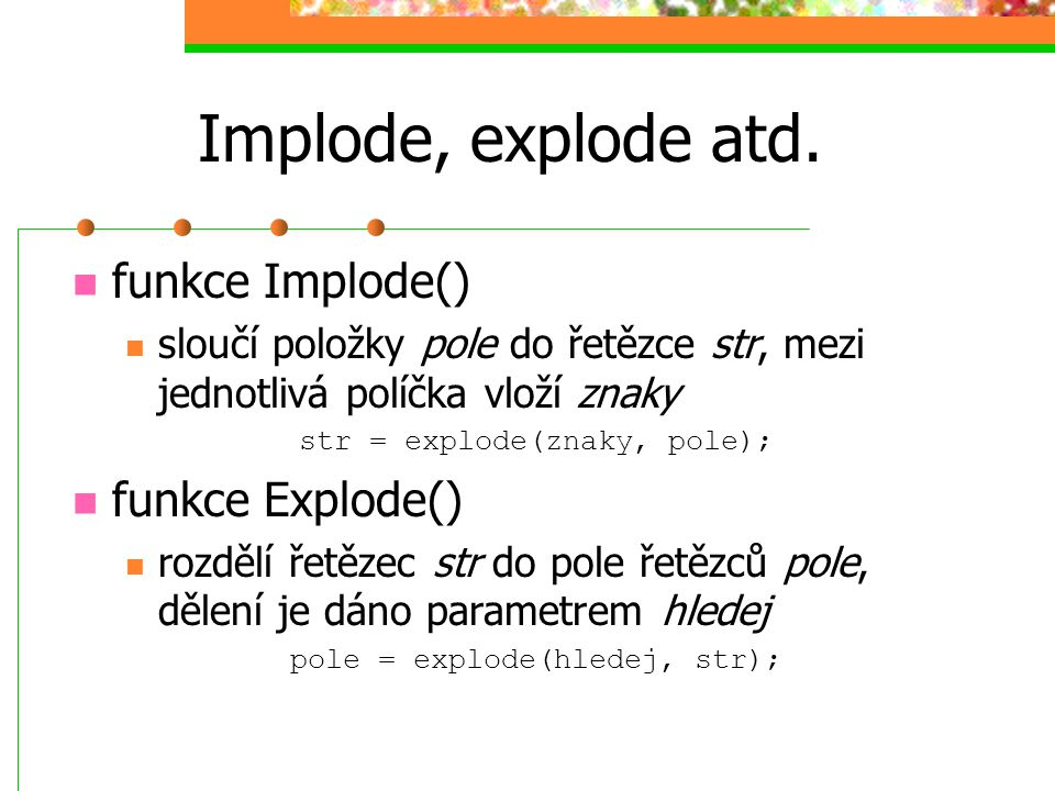 Implode, explode atd. funkce Implode() funkce Explode()