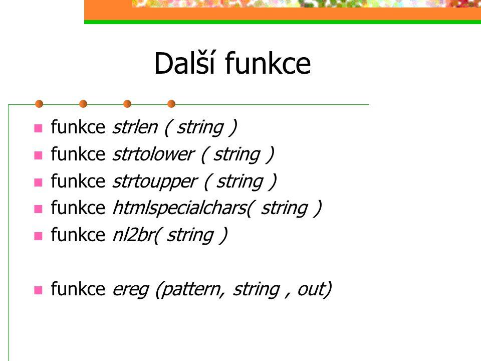Další funkce funkce strlen ( string ) funkce strtolower ( string )
