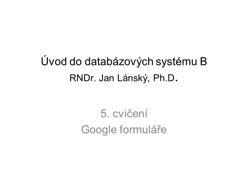 Úvod do databázových systému B RNDr. Jan Lánský, Ph.D.