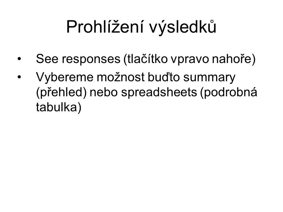 Prohlížení výsledků See responses (tlačítko vpravo nahoře)