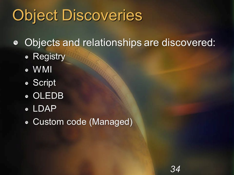 Object Discoveries Objects and relationships are discovered: Registry