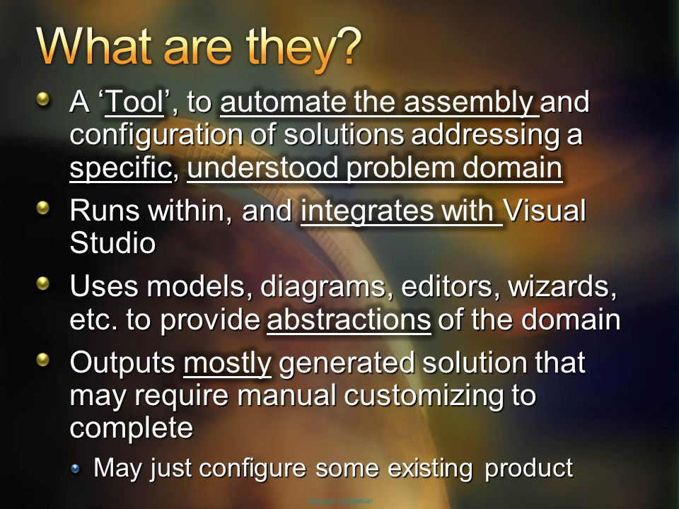4/10/2017 1:56 PM What are they A 'Tool', to automate the assembly and configuration of solutions addressing a specific, understood problem domain.