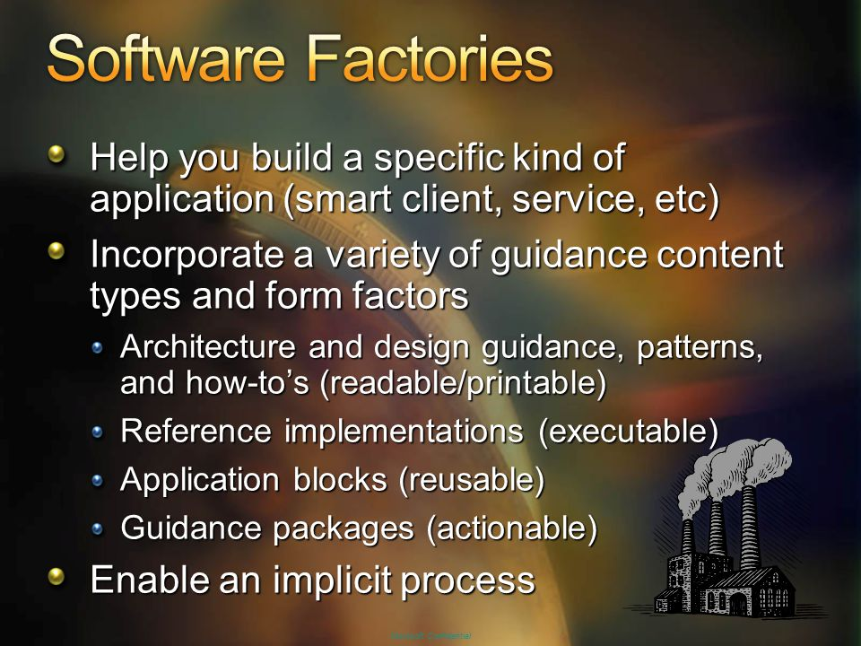 4/10/2017 1:56 PM Software Factories. Help you build a specific kind of application (smart client, service, etc)
