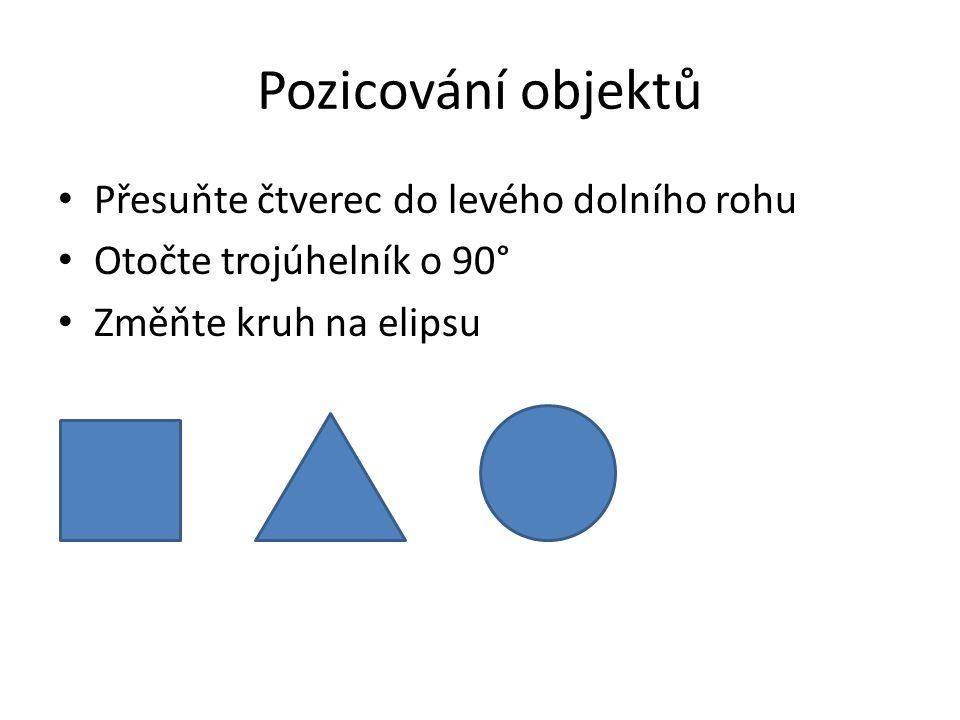 Pozicování objektů Přesuňte čtverec do levého dolního rohu