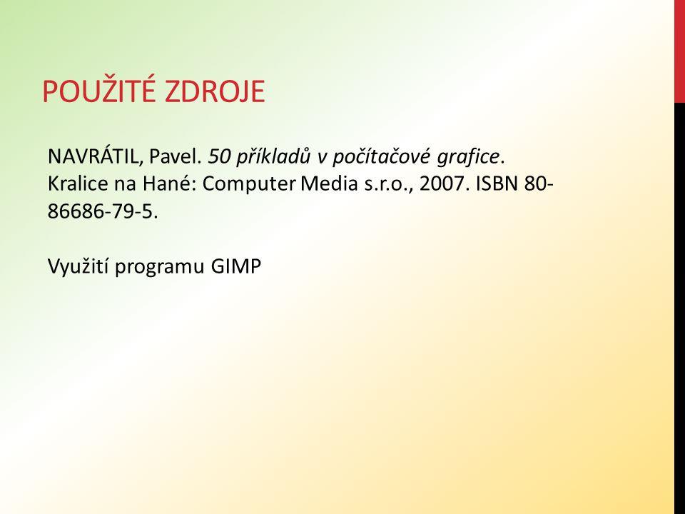 Použité zdroje NAVRÁTIL, Pavel. 50 příkladů v počítačové grafice. Kralice na Hané: Computer Media s.r.o., 2007. ISBN 80-86686-79-5.
