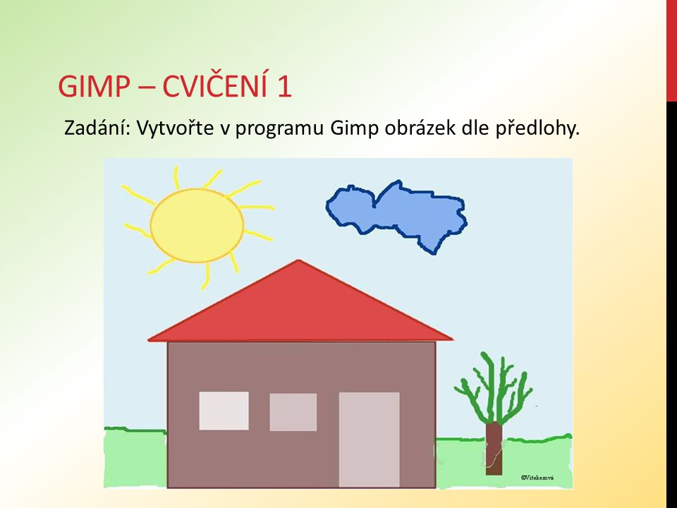 Zadání: Vytvořte v programu Gimp obrázek dle předlohy.