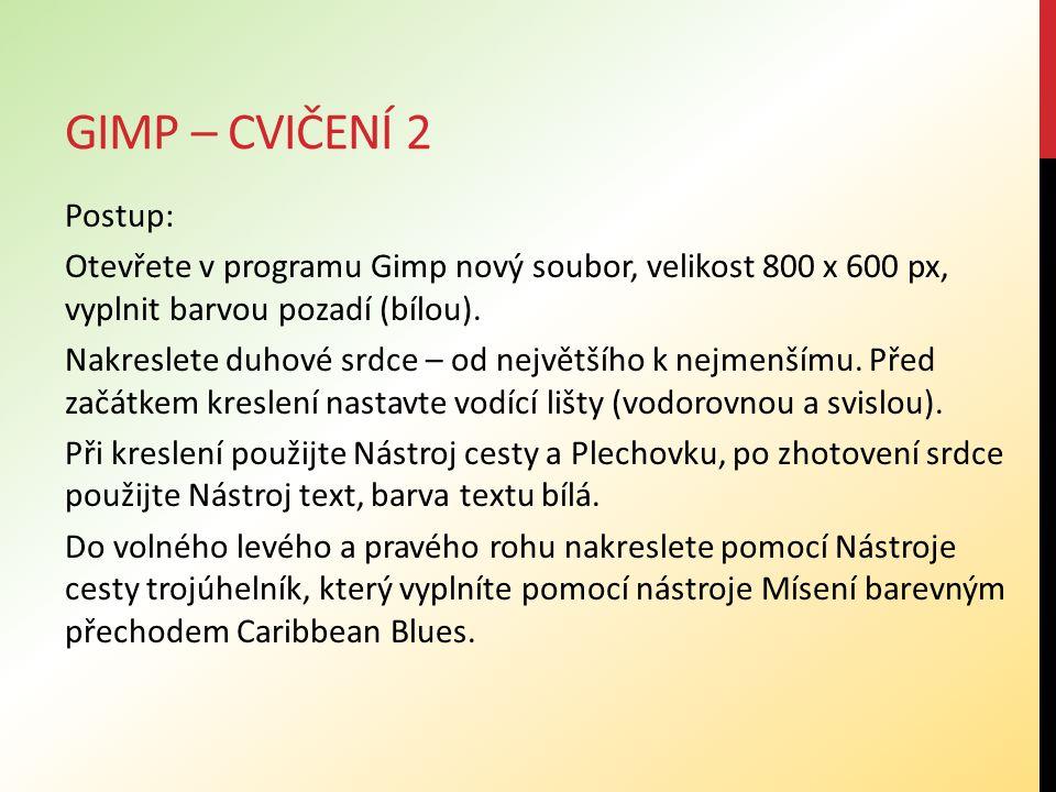 Gimp – cvičení 2 Postup: Otevřete v programu Gimp nový soubor, velikost 800 x 600 px, vyplnit barvou pozadí (bílou).