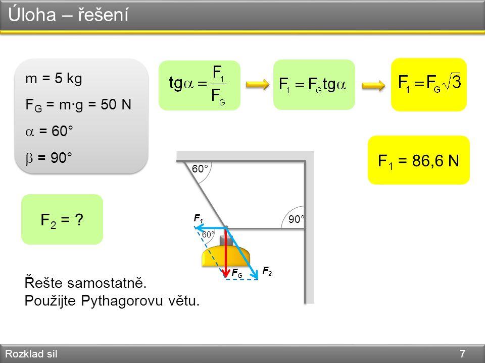 Úloha – řešení F1 = 86,6 N F2 = m = 5 kg FG = m·g = 50 N = 60°