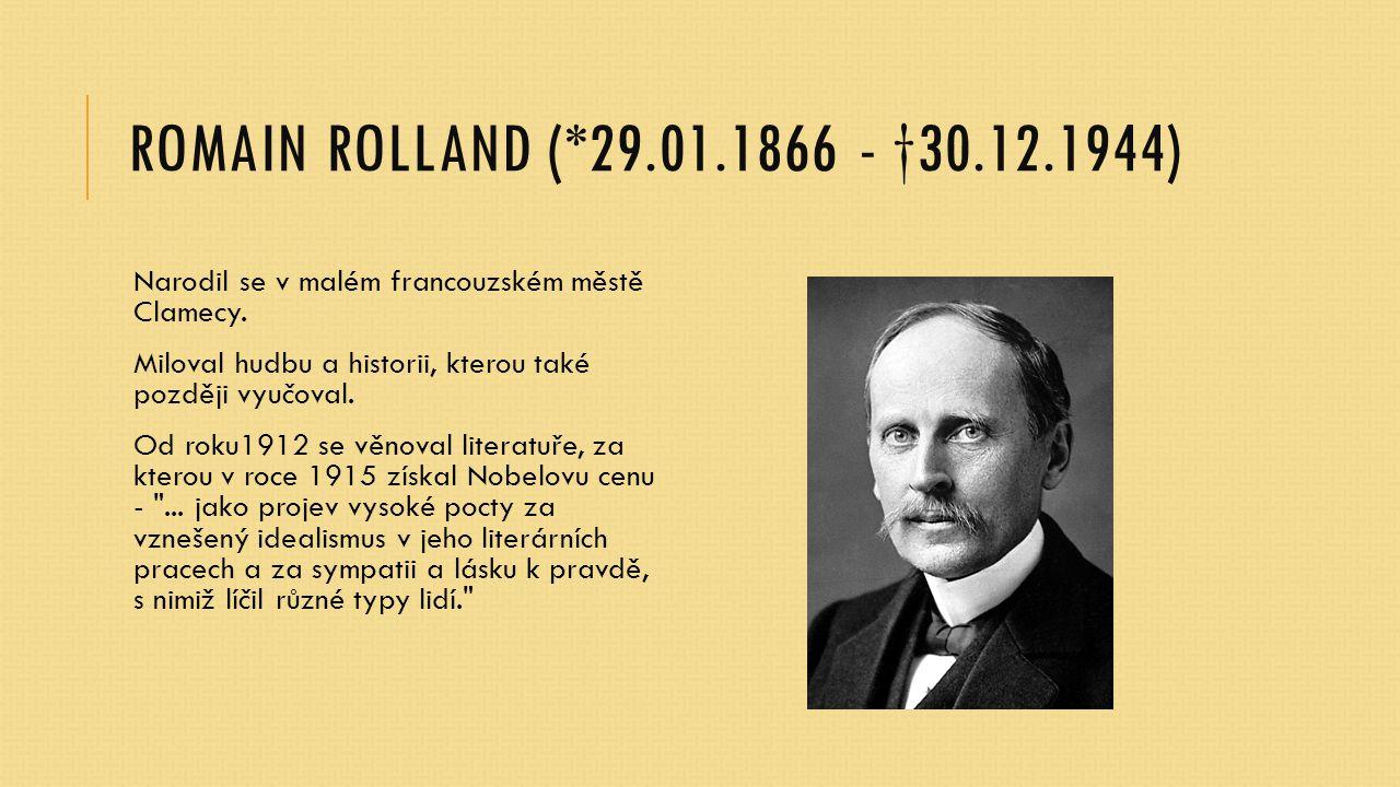 Romain Rolland (*29.01.1866 - †30.12.1944) Narodil se v malém francouzském městě Clamecy.