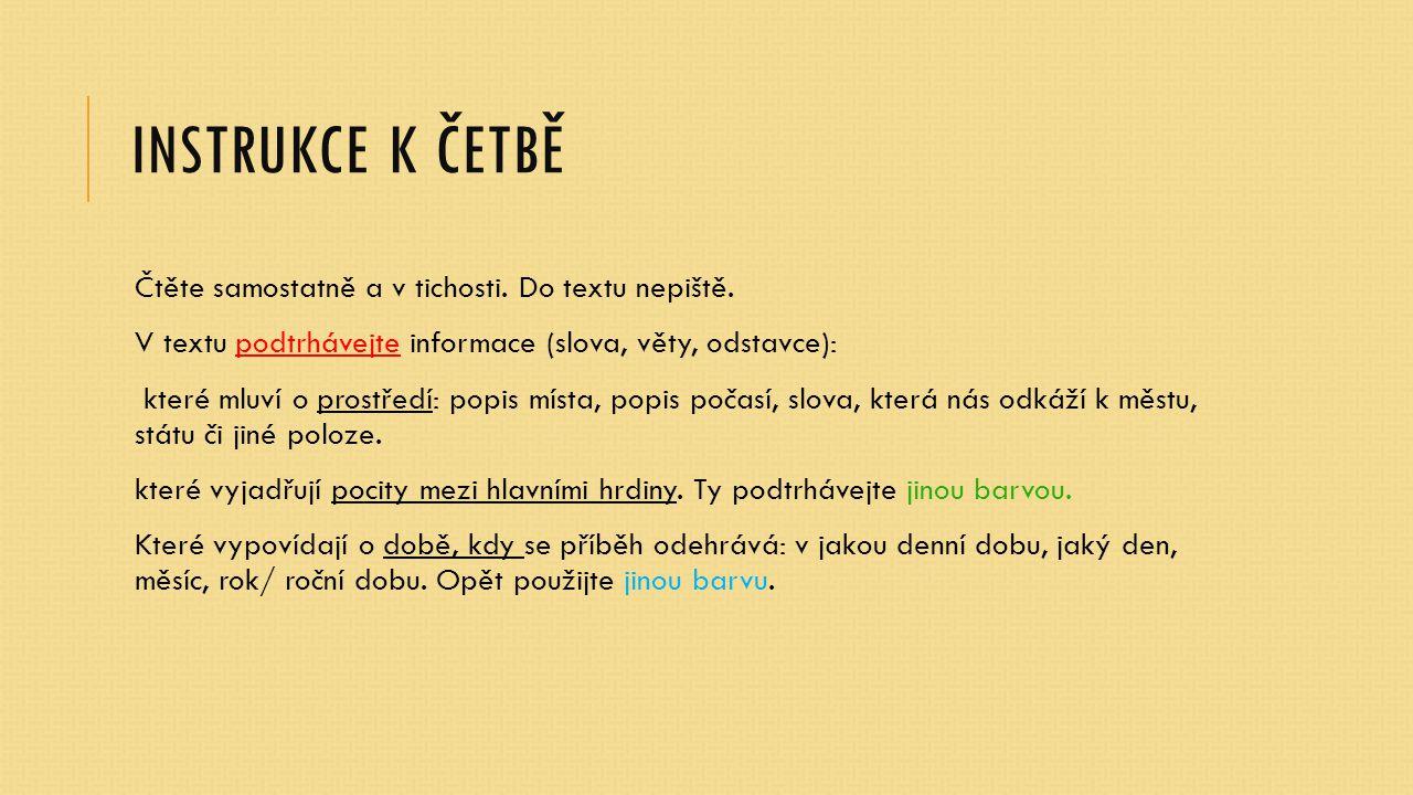 Instrukce k četbě Čtěte samostatně a v tichosti. Do textu nepiště.