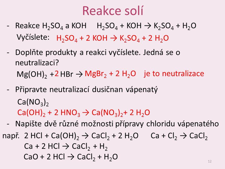 Reakce solí Reakce H2SO4 a KOH H2SO4 + KOH → K2SO4 + H2O Vyčíslete: