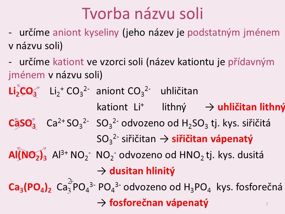 Tvorba názvu soli určíme aniont kyseliny (jeho název je podstatným jménem v názvu soli)