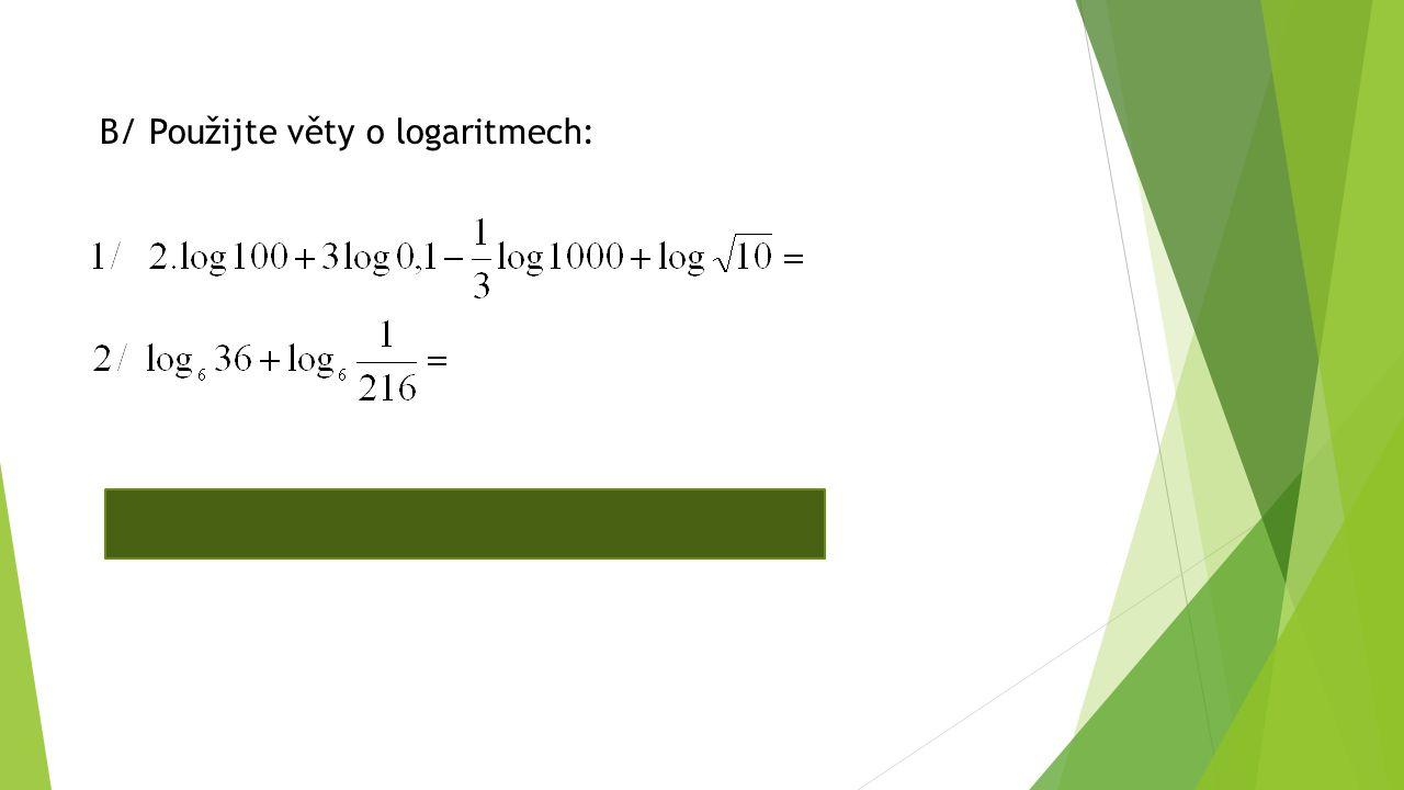B/ Použijte věty o logaritmech: