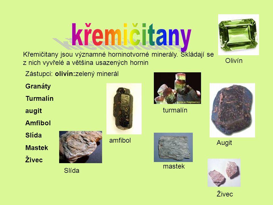 křemičitany Křemičitany jsou významné horninotvorné minerály. Skládají se z nich vyvřelé a většina usazených hornin.