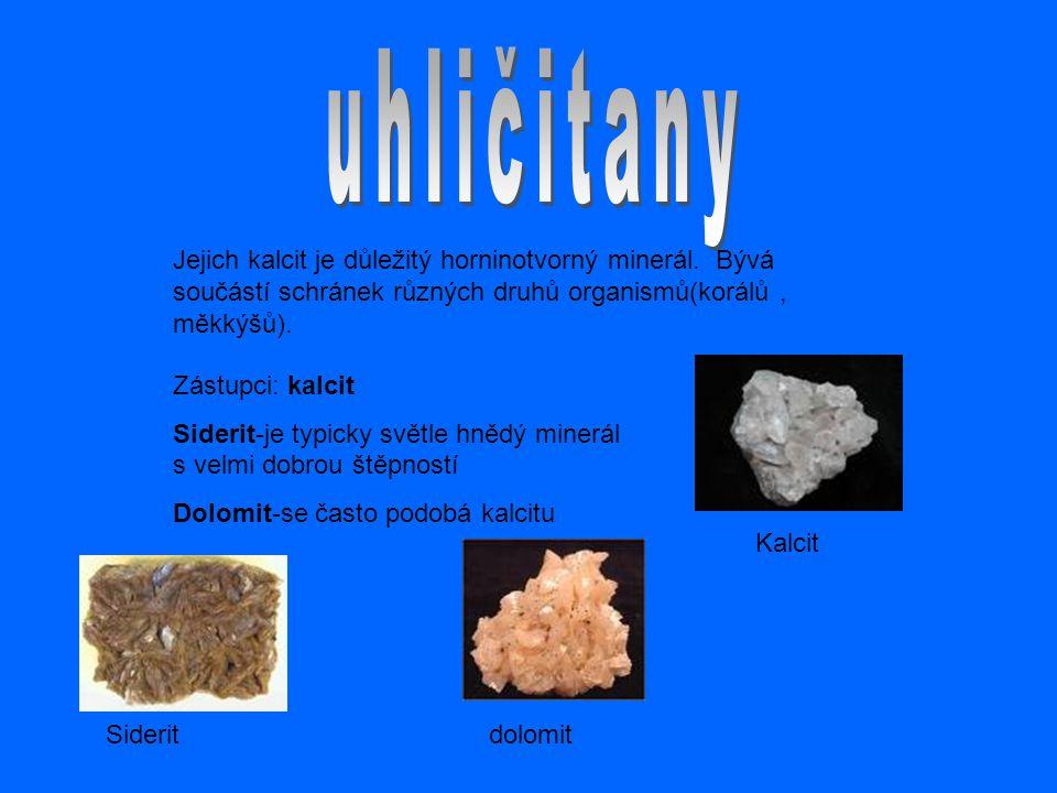 uhličitany Jejich kalcit je důležitý horninotvorný minerál. Bývá součástí schránek různých druhů organismů(korálů , měkkýšů).