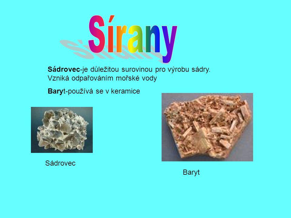 Sírany Sádrovec-je důležitou surovinou pro výrobu sádry. Vzniká odpařováním mořské vody. Baryt-používá se v keramice.