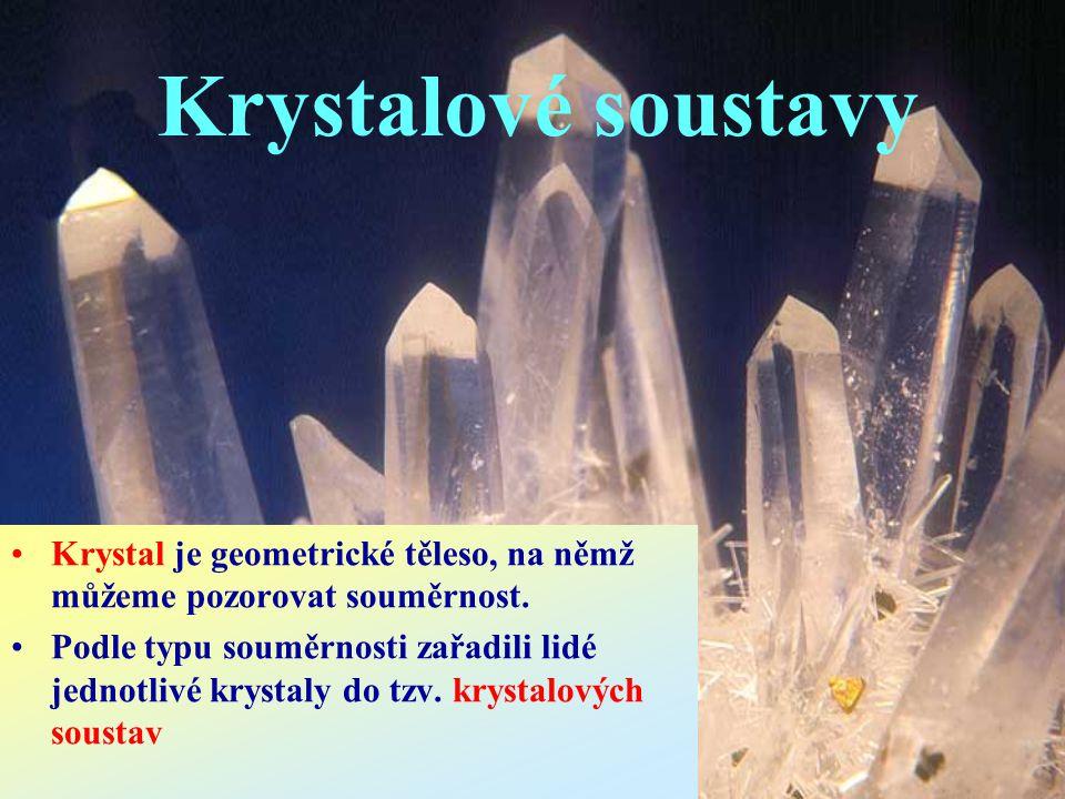 Krystalové soustavy Krystal je geometrické těleso, na němž můžeme pozorovat souměrnost.