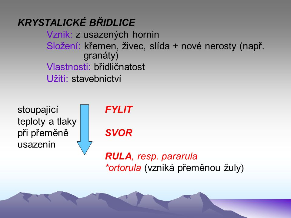 KRYSTALICKÉ BŘIDLICE Vznik: z usazených hornin. Složení: křemen, živec, slída + nové nerosty (např. granáty)