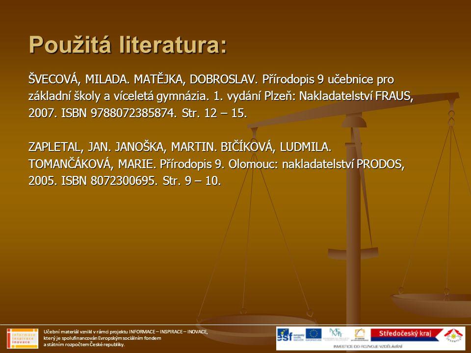 Použitá literatura: ŠVECOVÁ, MILADA. MATĚJKA, DOBROSLAV. Přírodopis 9 učebnice pro.