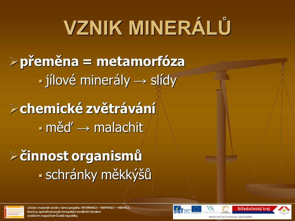 VZNIK MINERÁLŮ přeměna = metamorfóza jílové minerály → slídy