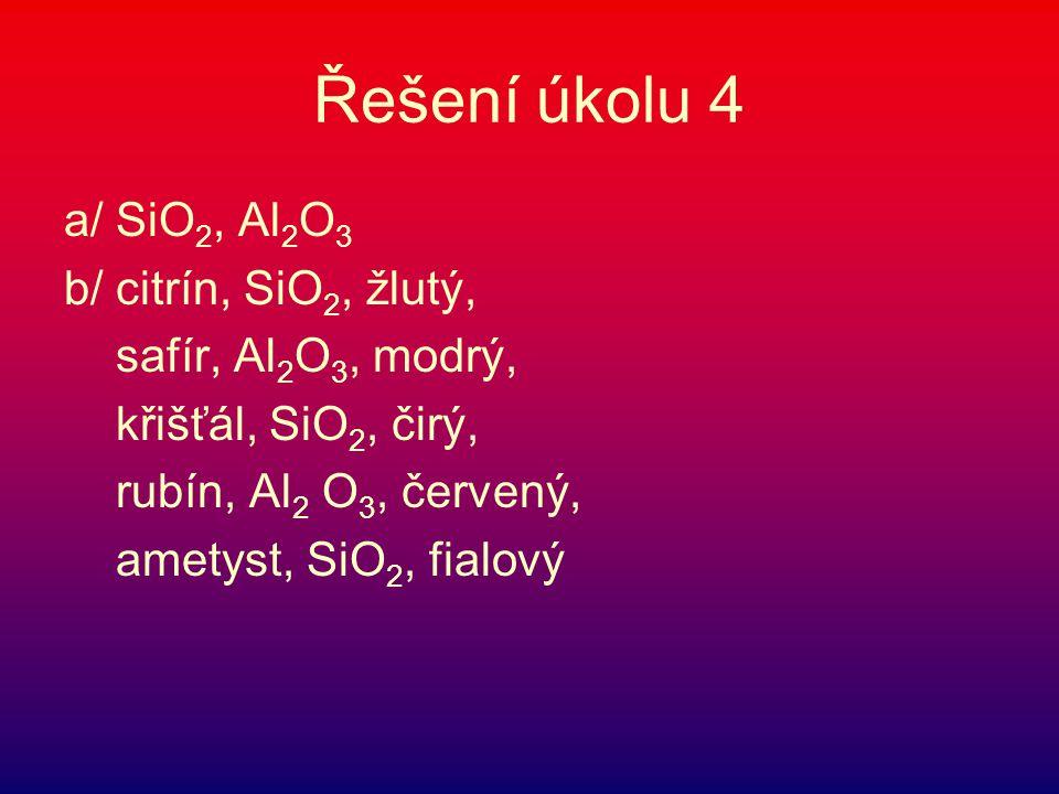 Řešení úkolu 4 a/ SiO2, Al2O3 b/ citrín, SiO2, žlutý,