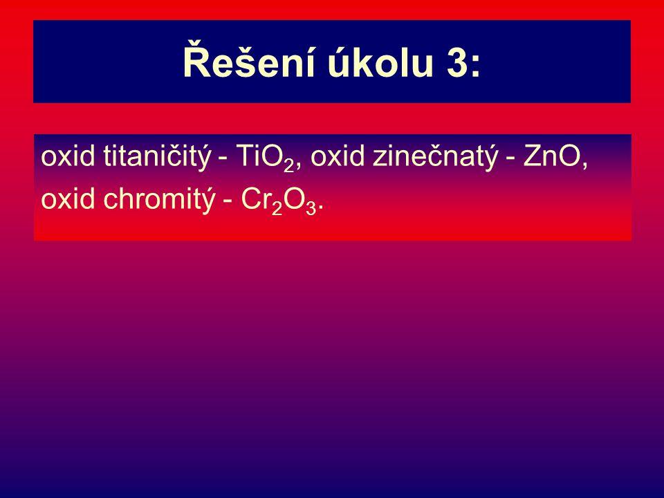 Řešení úkolu 3: oxid titaničitý - TiO2, oxid zinečnatý - ZnO,