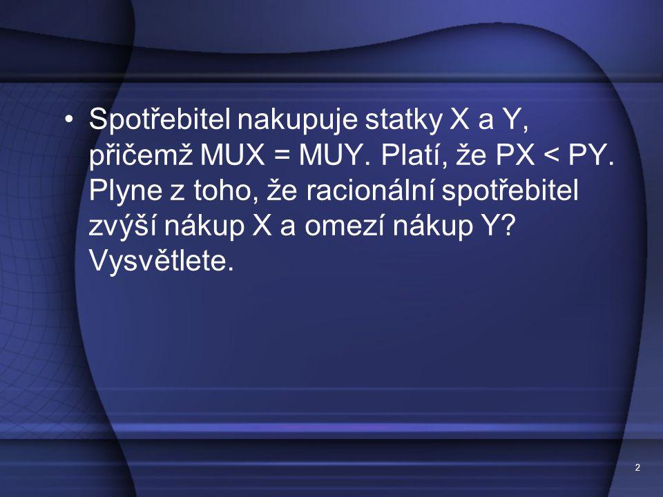 Spotřebitel nakupuje statky X a Y, přičemž MUX = MUY