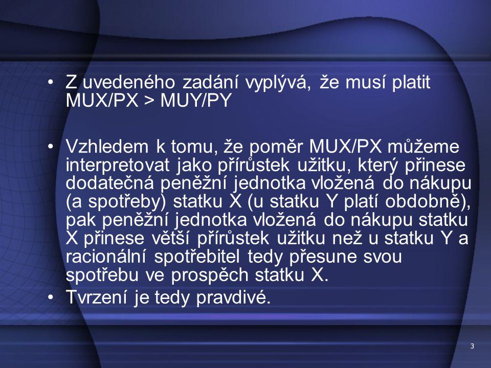 Z uvedeného zadání vyplývá, že musí platit MUX/PX > MUY/PY