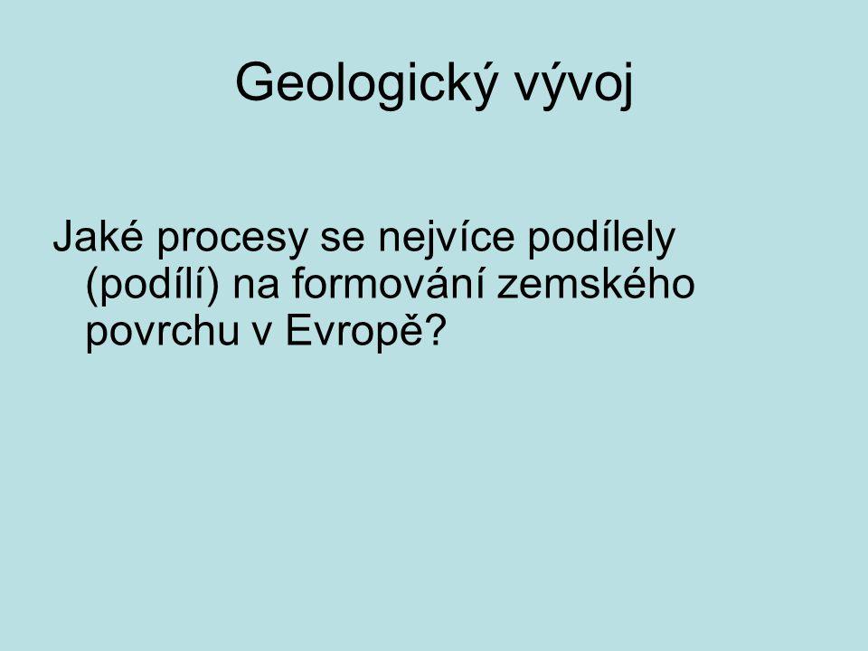 Geologický vývoj Jaké procesy se nejvíce podílely (podílí) na formování zemského povrchu v Evropě