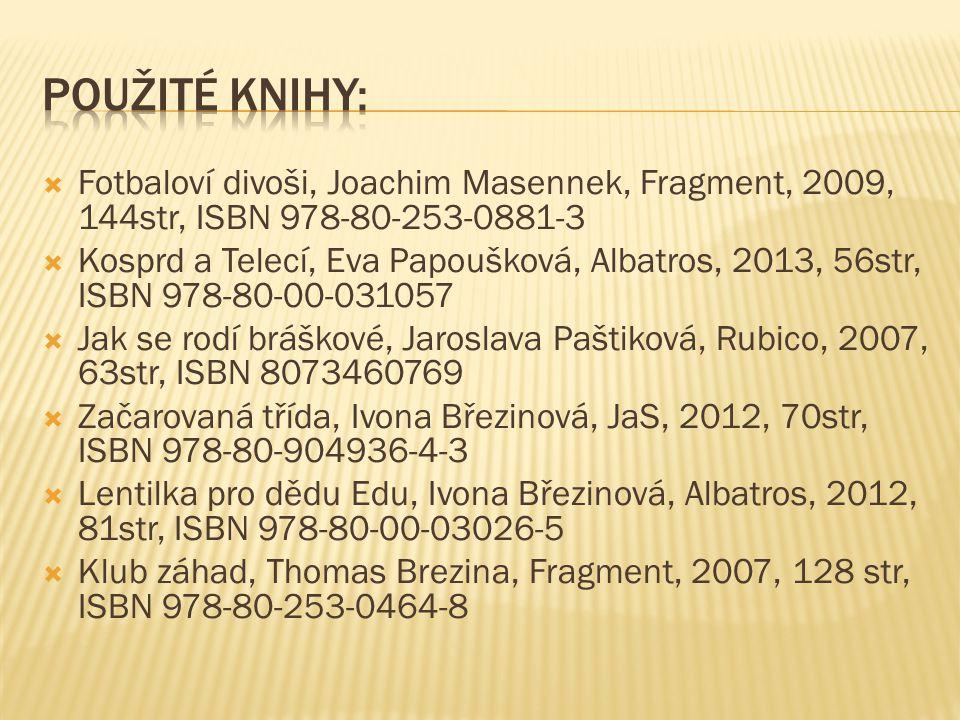 Použité knihy: Fotbaloví divoši, Joachim Masennek, Fragment, 2009, 144str, ISBN 978-80-253-0881-3.