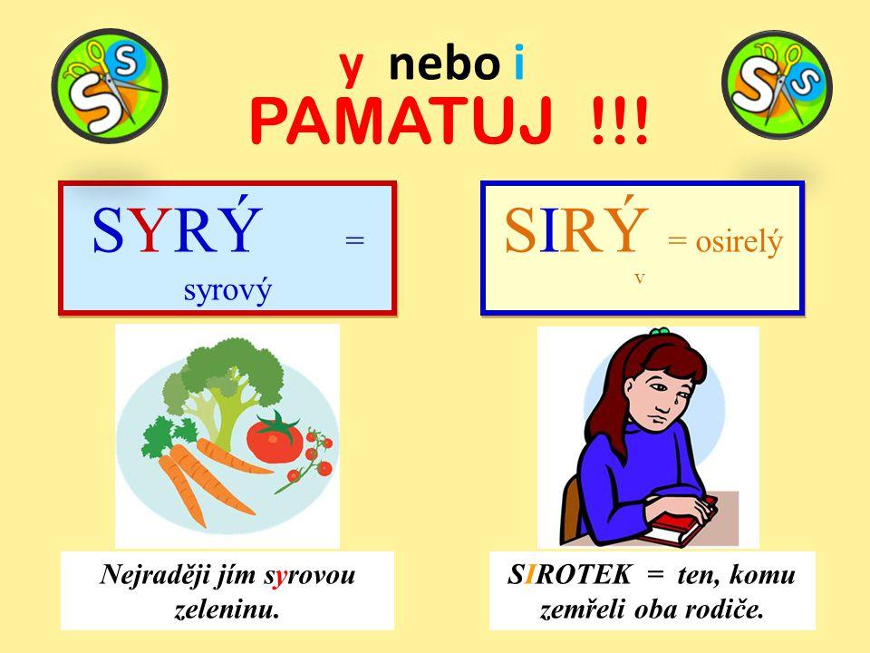 PAMATUJ !!! SYRÝ = syrový SIRÝ = osirelý y nebo i
