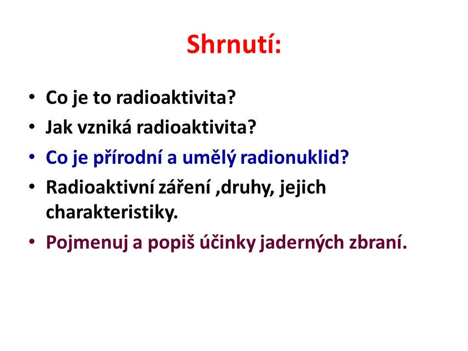 Shrnutí: Co je to radioaktivita Jak vzniká radioaktivita