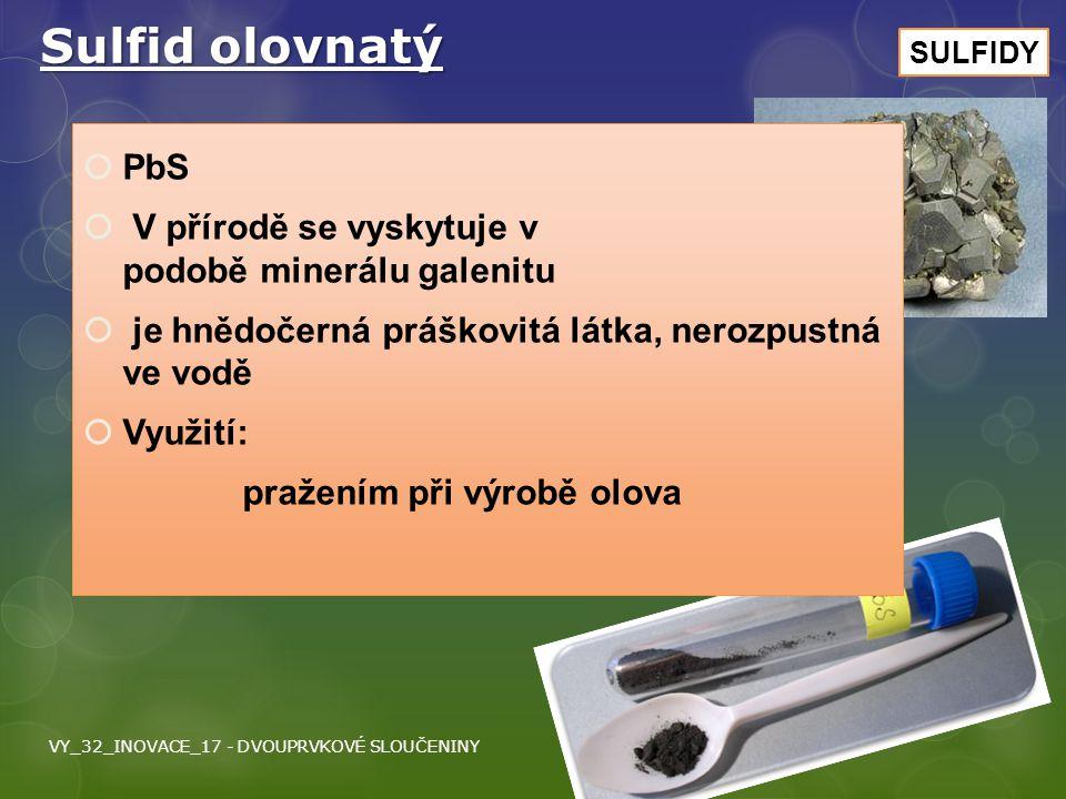 Sulfid olovnatý PbS V přírodě se vyskytuje v podobě minerálu galenitu
