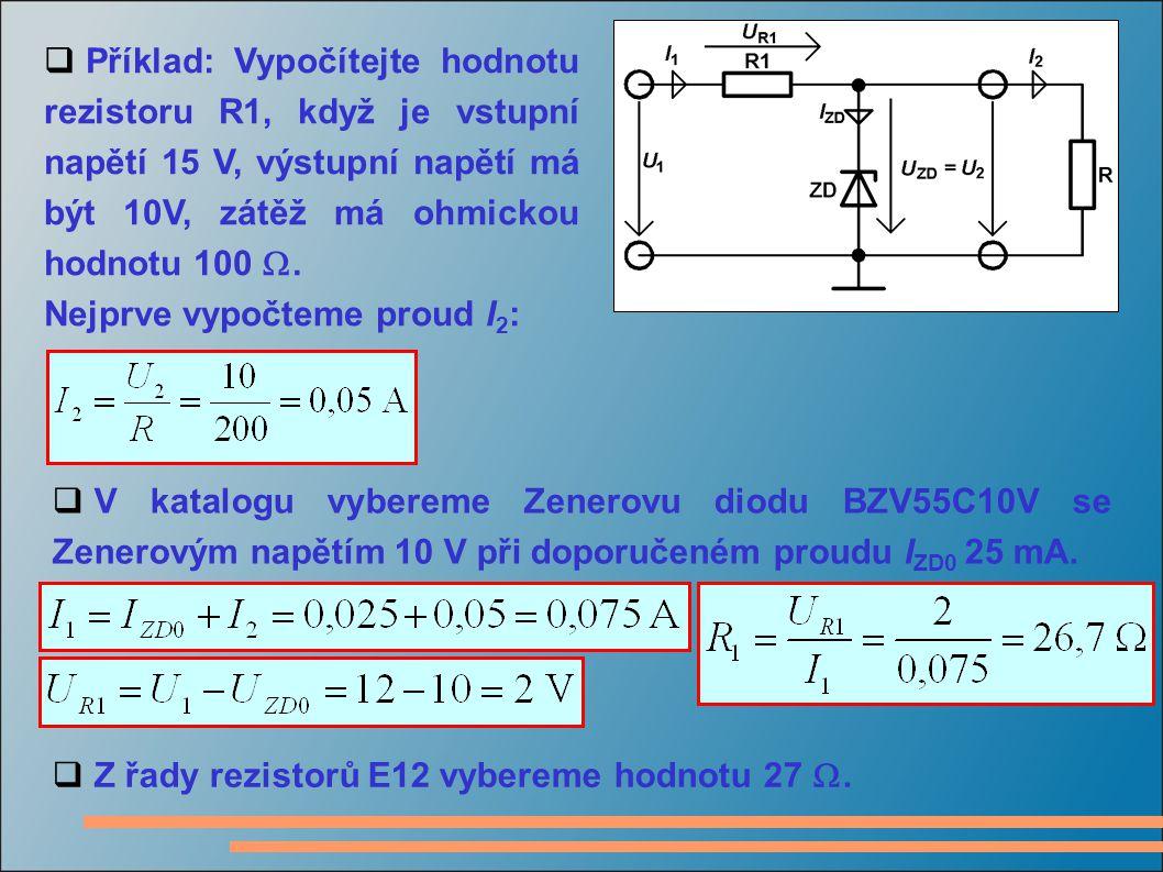 Příklad: Vypočítejte hodnotu rezistoru R1, když je vstupní napětí 15 V, výstupní napětí má být 10V, zátěž má ohmickou hodnotu 100 .