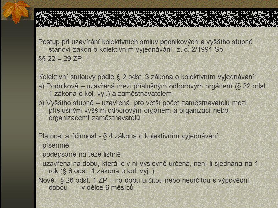 Kolektivní smlouva Postup při uzavírání kolektivních smluv podnikových a vyššího stupně stanoví zákon o kolektivním vyjednávání, z. č. 2/1991 Sb.