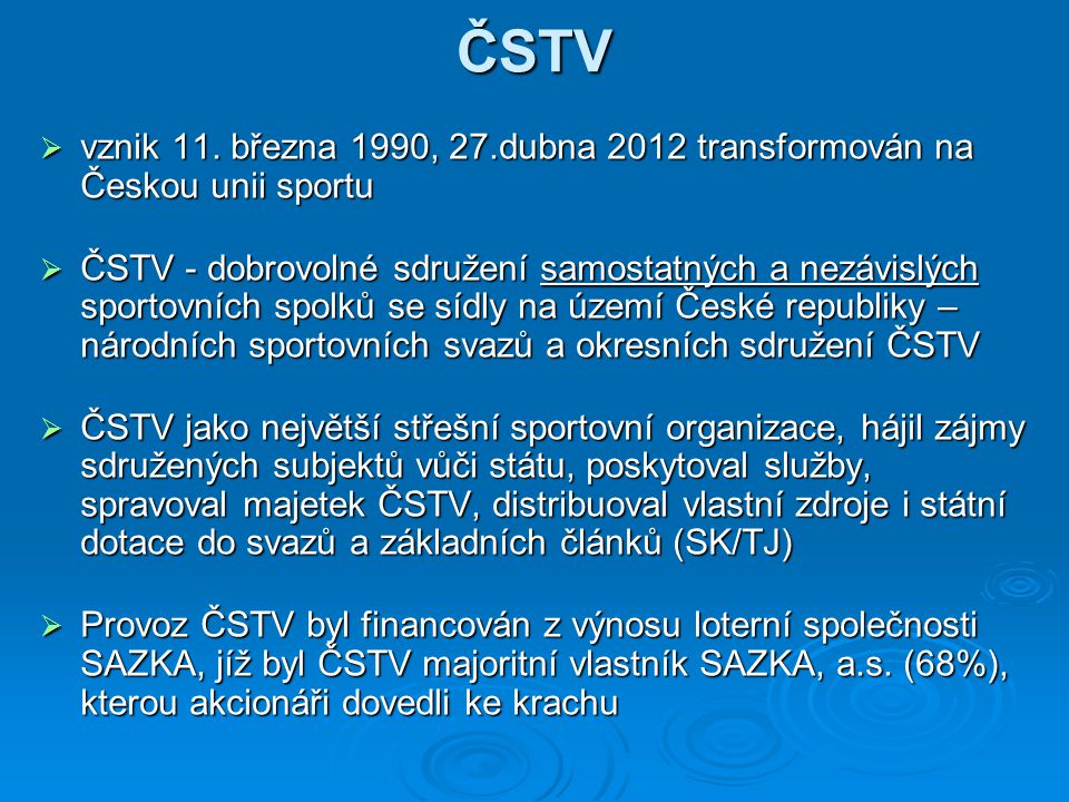 ČSTV vznik 11. března 1990, 27.dubna 2012 transformován na Českou unii sportu.