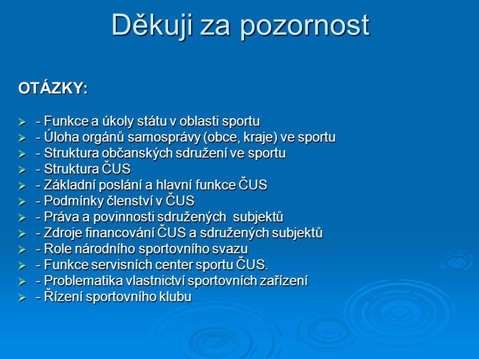 Děkuji za pozornost OTÁZKY: - Funkce a úkoly státu v oblasti sportu