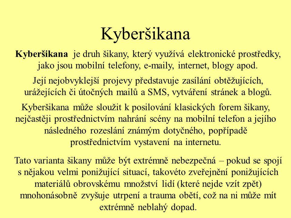 Kyberšikana Kyberšikana je druh šikany, který využívá elektronické prostředky, jako jsou mobilní telefony, e-maily, internet, blogy apod.