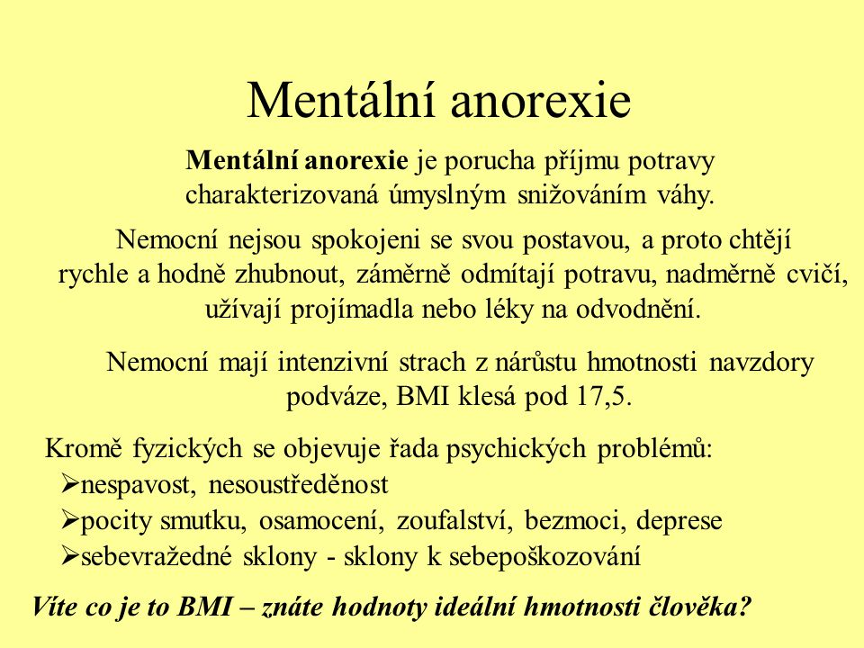 Mentální anorexie Mentální anorexie je porucha příjmu potravy charakterizovaná úmyslným snižováním váhy.
